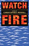Merrill, Christopher: Watch Fire