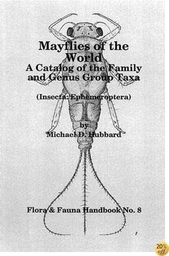 Mayflies of the World: A Catalogue of the Family and Genus Group Taxa (Flora & Fauna Handbook)