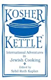 Kaplan, Sybil Ruth: Kosher Kettle: International Adventures in Jewish Cooking