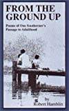 Hamblin, Robert: From the Ground Up: Poems of One Southerner's Passage to Adulthood