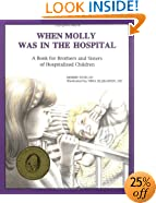 When Molly Was in the Hospital: A Book for Brothers and Sisters of Hospitalized Children (Minimed Series : Volume 1)