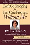 Begoun, Paula: Don't Go Shopping for Hair Care Products Without Me: Over 4,000 Products Reviewed, Plus the Latest Hair-Care Information