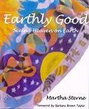 Sterne, Martha: Earthly Good: Seeing Heaven on Earth