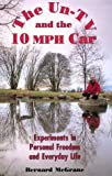 McGrane, Bernard: The Un-TV and the 10 Mph Car: Experiments in Personal Freedom and Everyday Life