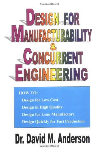 design-for-manufacturability-concurrent-engineering-how-to-design-for-low-cost-design-in-high-quality-design-for-lean-manufacture-and-design-quickly-for-fast-production