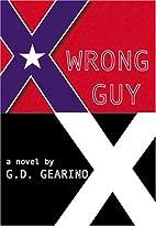 Wrong Guy by G. D. Gearino