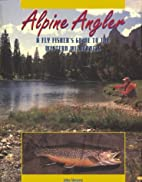 Alpine Angler: A Flyfisher's Guide to the…