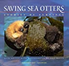 Saving Sea Otters, Stories of Survival by…