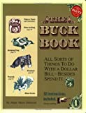 Johnson, Anne Akers: The Buck Book: All Sorts of Things to do with a Dollar Bill-Beside Spend It