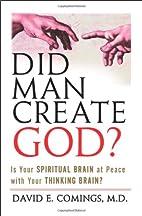 Did Man Create God?: Is Your Spiritual Brain…