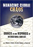Crocker, Chester A.: Managing Global Chaos : Sources of and Responses to International Conflict
