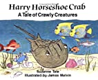 Harry Horseshoe Crab, A Tale of Crawly…