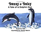 Danny and Daisy: A Tale of a Dolphin Duo by…