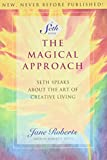 Roberts, Jane: The Magical Approach: Seth Speaks About the Art of Creative Living