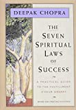 Chopra, Deepak: The Seven Spiritual Laws of Success: A Practical Guide to the Fulfillment of Your Dreams