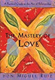 Ruiz, Miguel: The Mastery of Love: A Practical Guide to the Art of Relationship