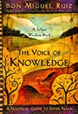 Don Miguel Ruiz: The Voice of Knowledge: A Practical Guide to Inner Peace (A Toltec Wisdom Book)