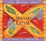 Don Miguel Ruiz: The Mastery of Love: A Practical Guide to the Art of Relationship (Toltec Wisdom)