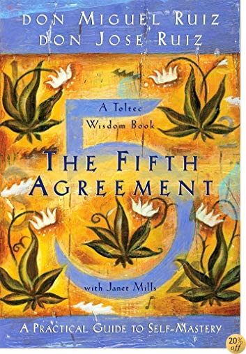 TThe Fifth Agreement: A Practical Guide to Self-Mastery (Toltec Wisdom)