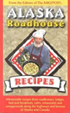 Alaska Roadhouse Recipes: Memorable Recipes…