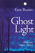 Ghost Light: Poems 1990-1994 by Eric Basso