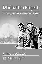 The Manhattan Project: A Secret Wartime…