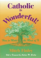 Catholic Is Wonderful!: How to Make the Most…
