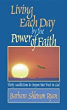 Living Each Day by the Power of Faith by…