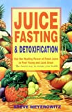 Meyerowitz, Steve: Juice Fasting and Detoxification: Use the Healing Power of Fresh Juice to Feel Young and Look Great  The Fastest Way to Restore Your Health