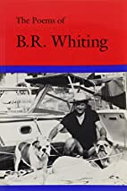 The Poems of B. R. Whiting by B. R. Whiting