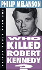 Who Killed Robert Kennedy? by Philip…