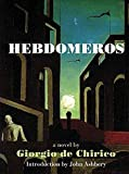 De Chirico, Giorgio: Hebdomeros: With Monsieur Dudron's Adventure and Other Metaphysical Writings