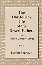 The Day-to-Day Life of the Desert Fathers in…