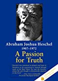 Heschel, Abraham Joshua: A Passion for Truth