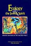 Bernstein, Ellen: Ecology & the Jewish Spirit: Where Nature and the Scared Meet