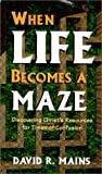 Mains, David R: When Life Becomes A Maze