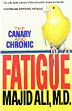The Canary and Chronic Fatigue by Majid Ali