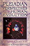 Quan-Yin, Amorah: Pleiadian Perspectives on Human Evolution