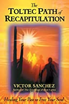 The Toltec Path of Recapitulation: Healing…