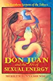 Tunneshende, Merilyn: Don Juan and the Art of Sexual Energy: The Rainbow Serpent of the Toltecs