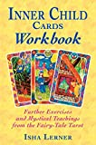 Lerner, Isha: Inner Child Cards Workbook: Further Exercises and Mystical Teachings from the Fairy-Tale Tarot