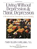 Copeland, Mary Ellen: Living Without Depression and Manic Depression: A Workbook for Maintaining Mood Stability