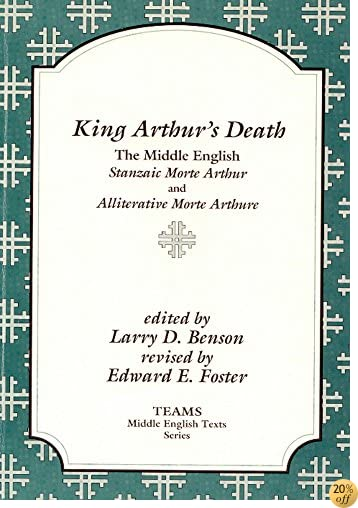 TKing Arthur's Death: The Middle English Stanzaic Morte Arthur and Alliterative Morte Arthure (TEAMS Middle English Texts)