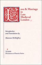 Love and Marriage in Late Medieval London…