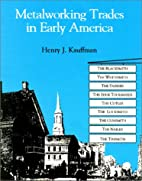 Metalworking trades in early America : the…