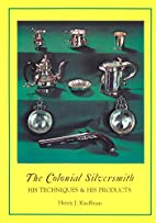 The Colonial Silversmith: His Techniques &…