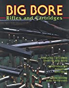 Big Bore Rifles and Cartridges by Al Miller