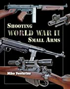 Shooting World War II Small Arms by Mike…