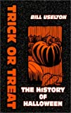 Uselton, Bill: Trick or Treat: The History of Halloween