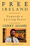 Adams, Gerry: Free Ireland: Towards a Lasting Peace